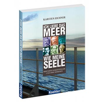 Karsten Eichner Ich liebe das Meer wie meine Seele - Berühmte Schriftsteller und ihre Seereisen