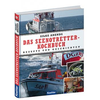 Silkre Arends Das Seenotretter-Kochbuch Rezepte und Geschichten DGzRS