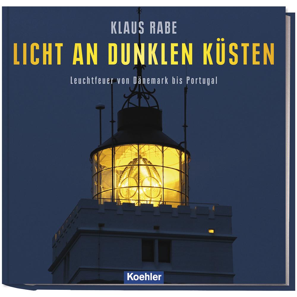 Klaus Rabe Licht an dunklen Küsten Leuchttürme Europa Uk, Deutschland, Großbritannien, Frankreich, Portugal, Irland, Schottland, Dänemark Leuchtfeuer
