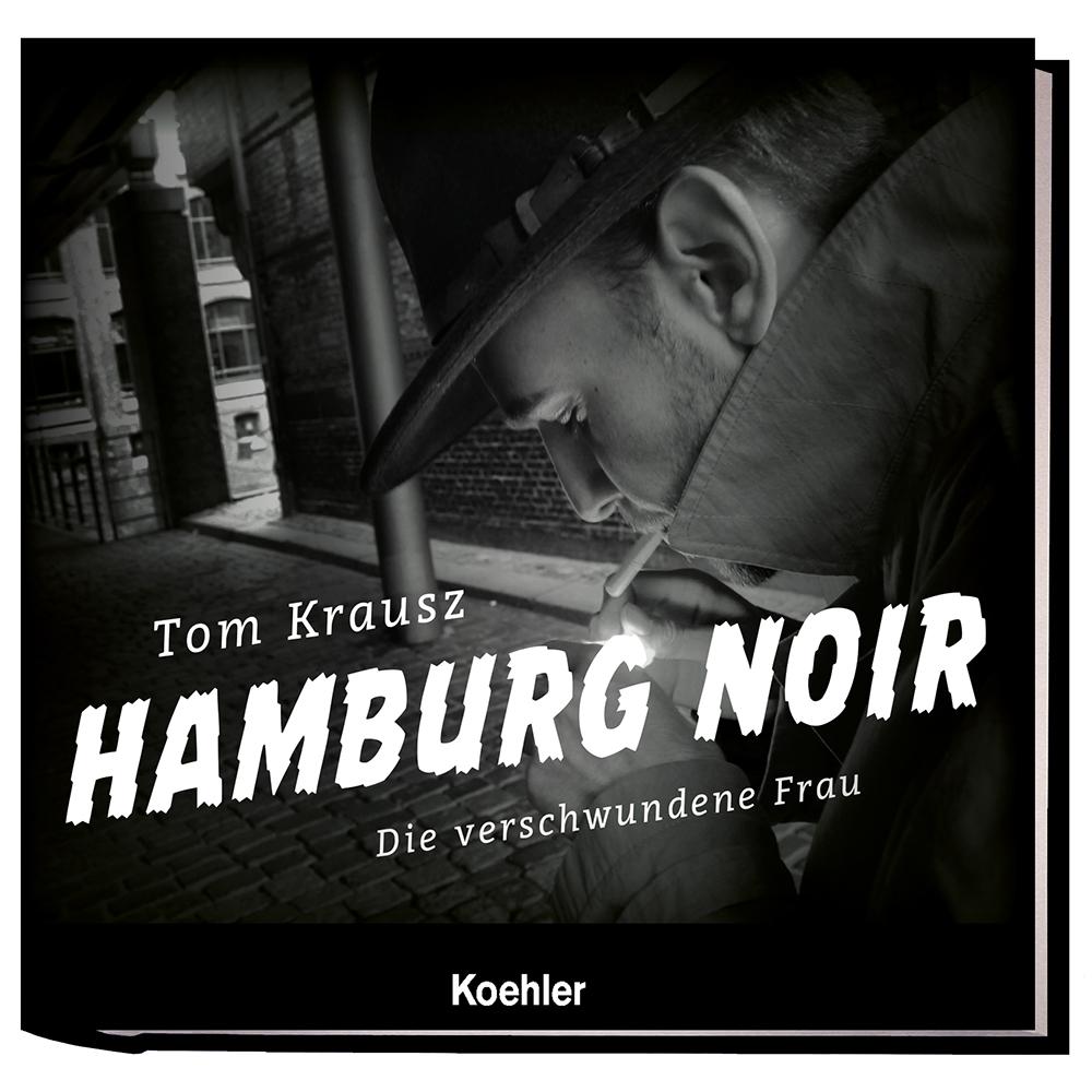 Tom Krausz Hamburg Noir Die verschwundene Frau Fotografie Schwarz-Weiß Film Noir