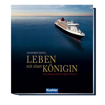 Manfred Ertel Leben mit einer Königin Vom Alltag an Bord der Queen Mary 2