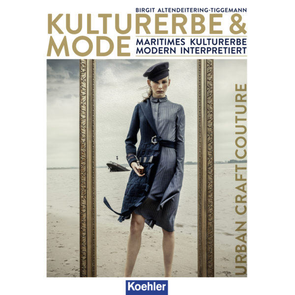 9783782213240 Birgit Altendeitering-Tiggemann Kulturerbe & Mode Maritimes Kulturerbe modern interpretiert - Urban Craft Couture