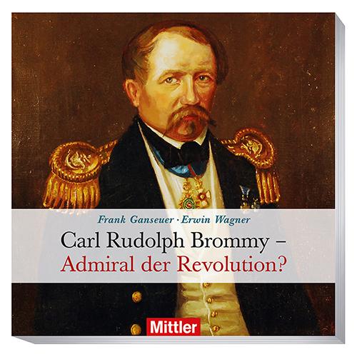 Frank Ganseuer – Erwin Wagner: CARL RUDOLPH BROMMY Admiral der Revolution?