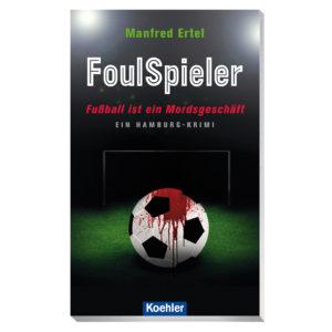 9783782213219 Manfred Ertel FoulSpieler Fußball ist ein Mordsgeschäft – ein Hamburg-Krimi