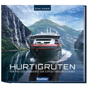 Hurtigruten - Vom Postschiffdienst zur Exdeditionskreuzfahrt von Oliver Schmidt