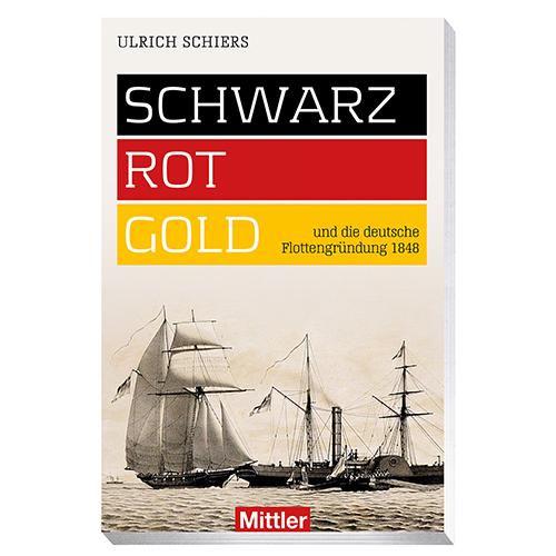 Ulrich Schiers Schwarz-Rot-Gold und die deutsche Flottengründung 1848 COver