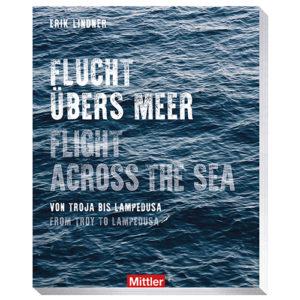 Erik Lindner Flucht übers Meer Von Troja bis Lampedusa
