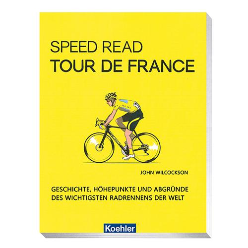 Wilcockson, John: Speed Read - Tour de France - Geschichte, Höhepunkte und Abgründe des wichtigsten Radrennens der Welt