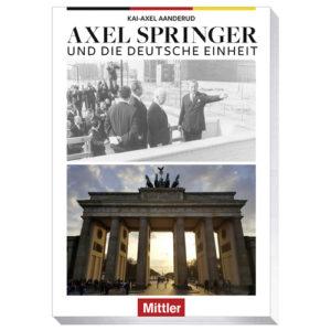 Kai-Axel Aanderud Axel Springer und die Deutsche Einheit