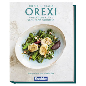 Theo A. Michaels OREXI - Griechische Küche gemeinsam genießen