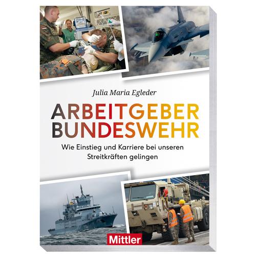Egleder, Dr. Julia Maria: Arbeitgeber Bundeswehr - Wie Einstieg und Karriere bei unseren Streitkräften gelingen