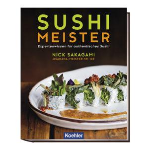 Sakagami, Nick: Sushi Meister - Expertenwissen für authentisches Sushi Cover